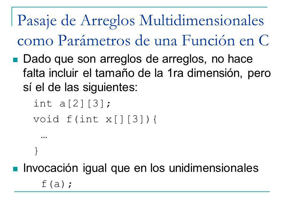 Pasaje de Arreglos Multidimensionales como Parámetros de una Función en C Dado que son arreglos de arreglos, no hace falta incluir el tamaño de la 1ra