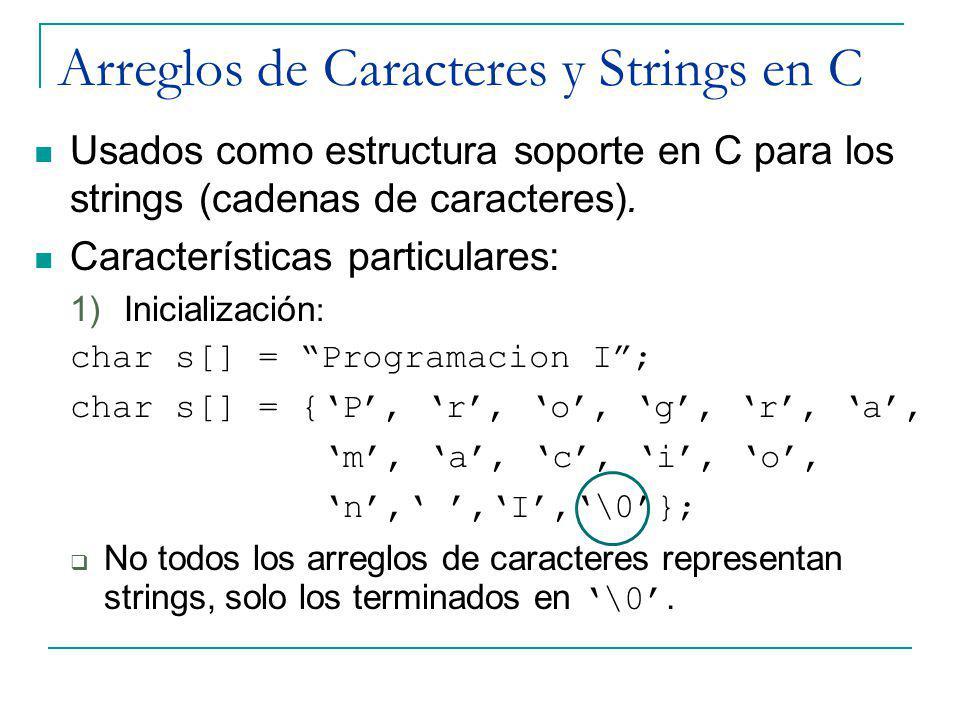 Arreglos de Caracteres y Strings en C Usados como estructura soporte en C para los strings (cadenas de caracteres). Características particulares: 1)In