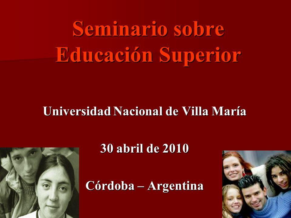 Seminario sobre Educación Superior Universidad Nacional de Villa María 30 abril de 2010 Córdoba – Argentina