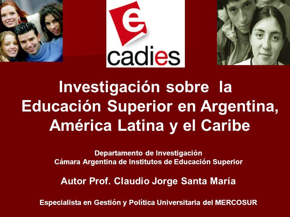 Investigación sobre la Educación Superior en Argentina, América Latina y el Caribe Departamento de Investigación Cámara Argentina de Institutos de Edu