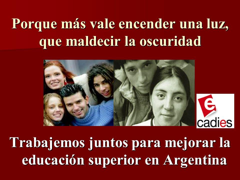 Trabajemos juntos para mejorar la educación superior en Argentina Porque más vale encender una luz, que maldecir la oscuridad