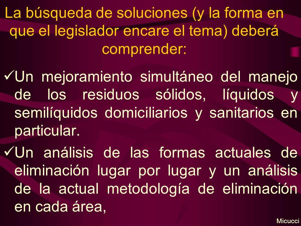 La búsqueda de soluciones (y la forma en que el legislador encare el tema) deberá comprender: Un mejoramiento simultáneo del manejo de los residuos sólidos, líquidos y semilíquidos domiciliarios y sanitarios en particular.