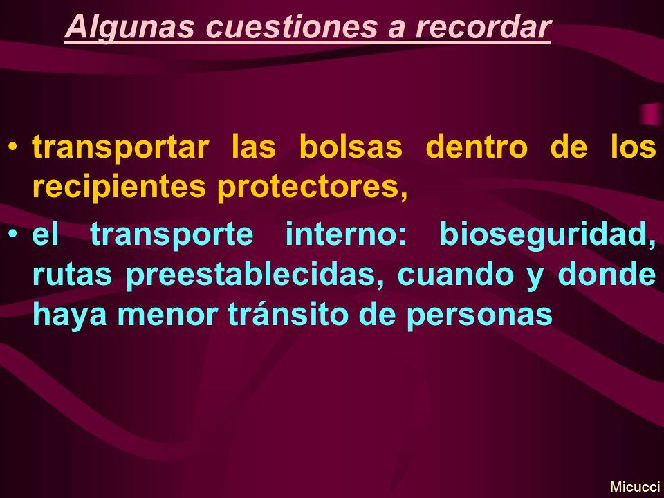 Algunas cuestiones a recordar transportar las bolsas dentro de los recipientes protectores, el transporte interno: bioseguridad, rutas preestablecidas, cuando y donde haya menor tránsito de personas Micucci