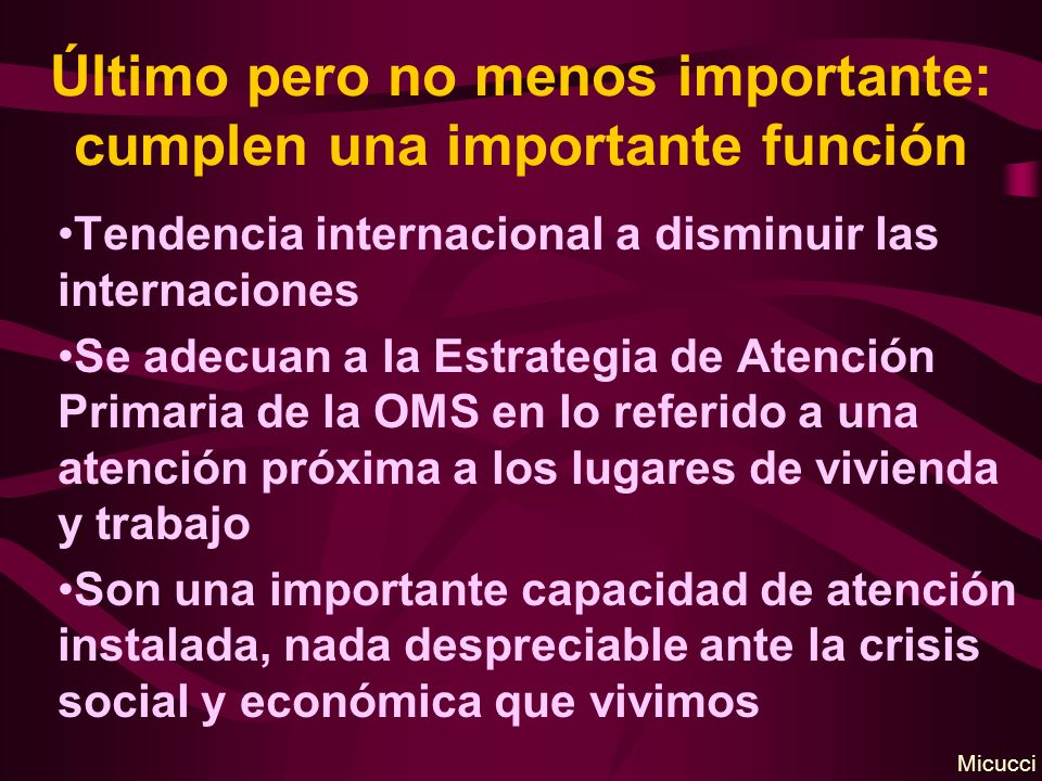 Último pero no menos importante: cumplen una importante función Tendencia internacional a disminuir las internaciones Se adecuan a la Estrategia de At