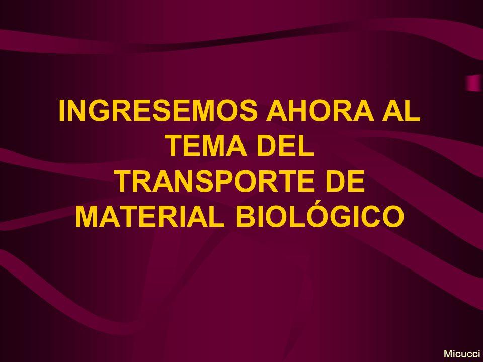 INGRESEMOS AHORA AL TEMA DEL TRANSPORTE DE MATERIAL BIOLÓGICO Micucci