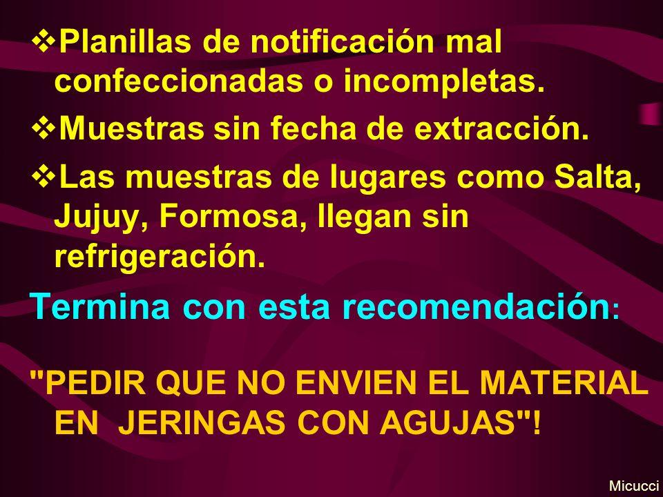 Planillas de notificación mal confeccionadas o incompletas. Muestras sin fecha de extracción. Las muestras de lugares como Salta, Jujuy, Formosa, lleg