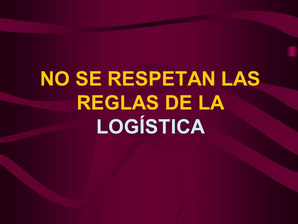 NO SE RESPETAN LAS REGLAS DE LA LOGÍSTICA