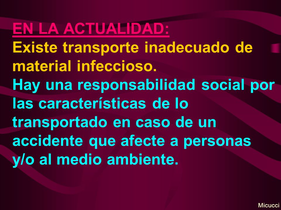 EN LA ACTUALIDAD: Existe transporte inadecuado de material infeccioso. Hay una responsabilidad social por las características de lo transportado en ca