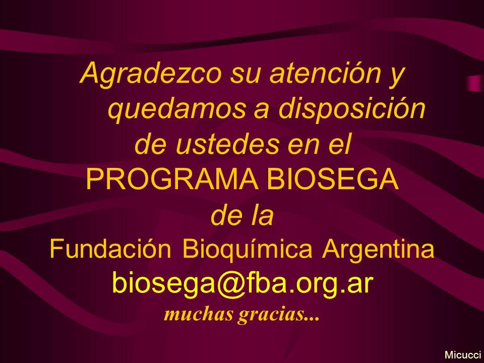Agradezco su atención y quedamos a disposición de ustedes en el PROGRAMA BIOSEGA de la Fundación Bioquímica Argentina biosega@fba.org.ar muchas gracia