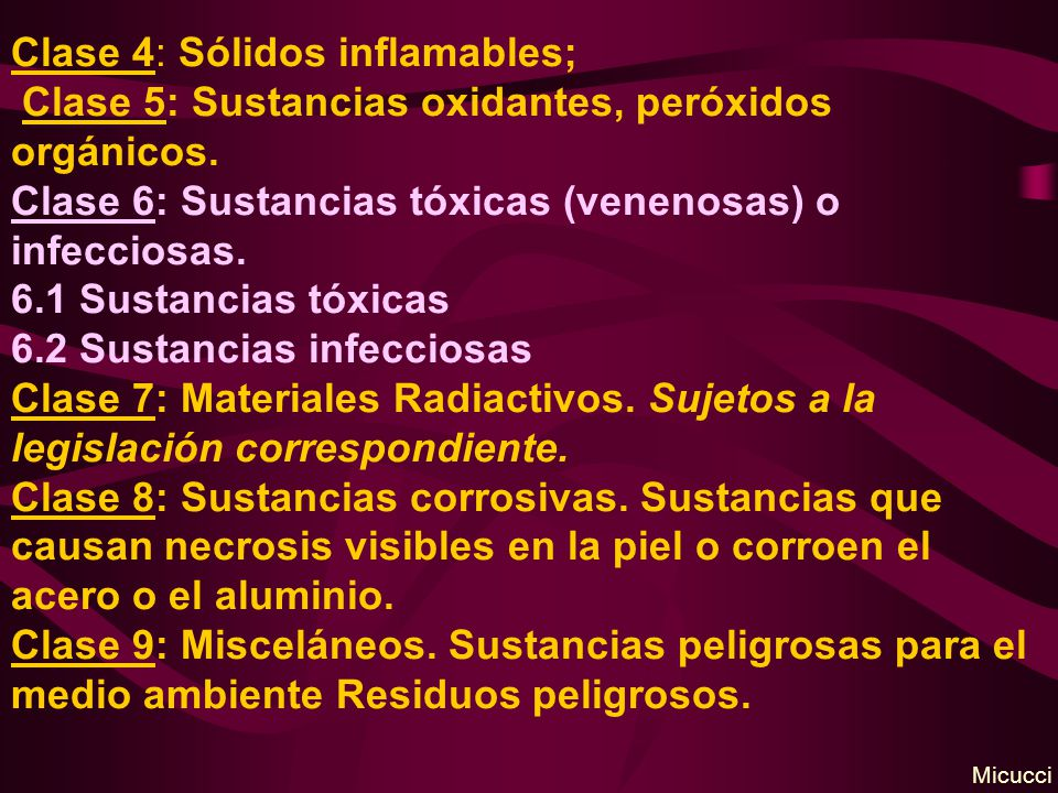 Clase 4: Sólidos inflamables; Clase 5: Sustancias oxidantes, peróxidos orgánicos. Clase 6: Sustancias tóxicas (venenosas) o infecciosas. 6.1 Sustancia