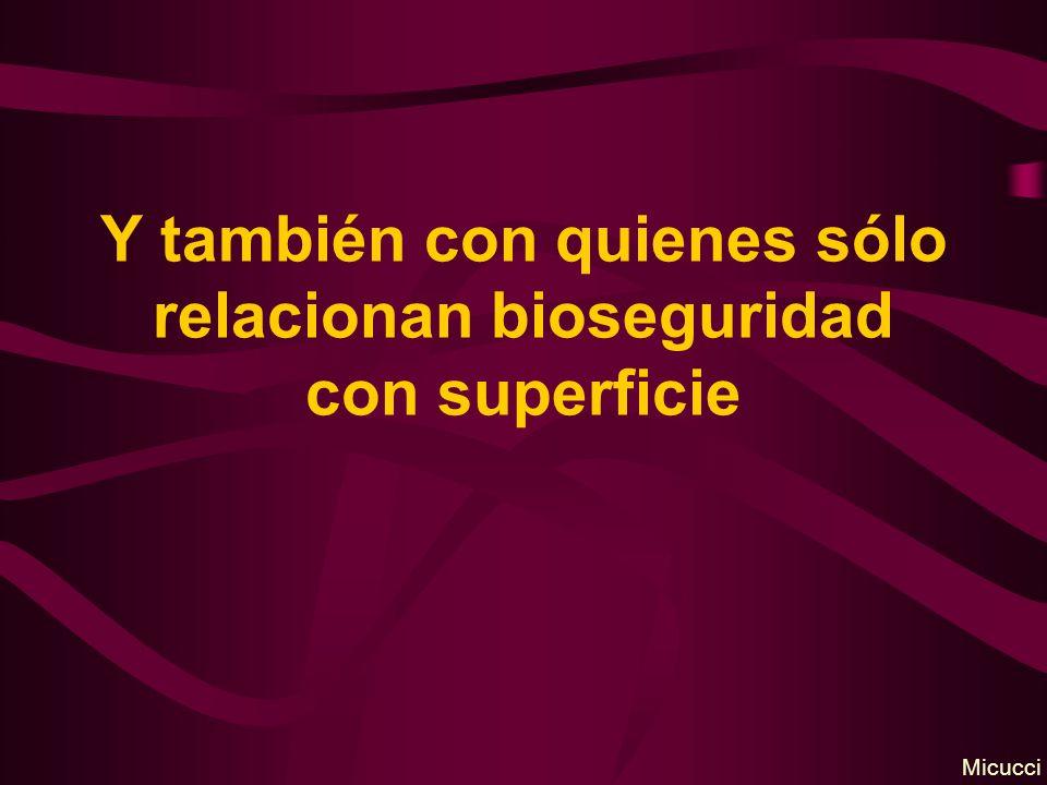 Y también con quienes sólo relacionan bioseguridad con superficie Micucci