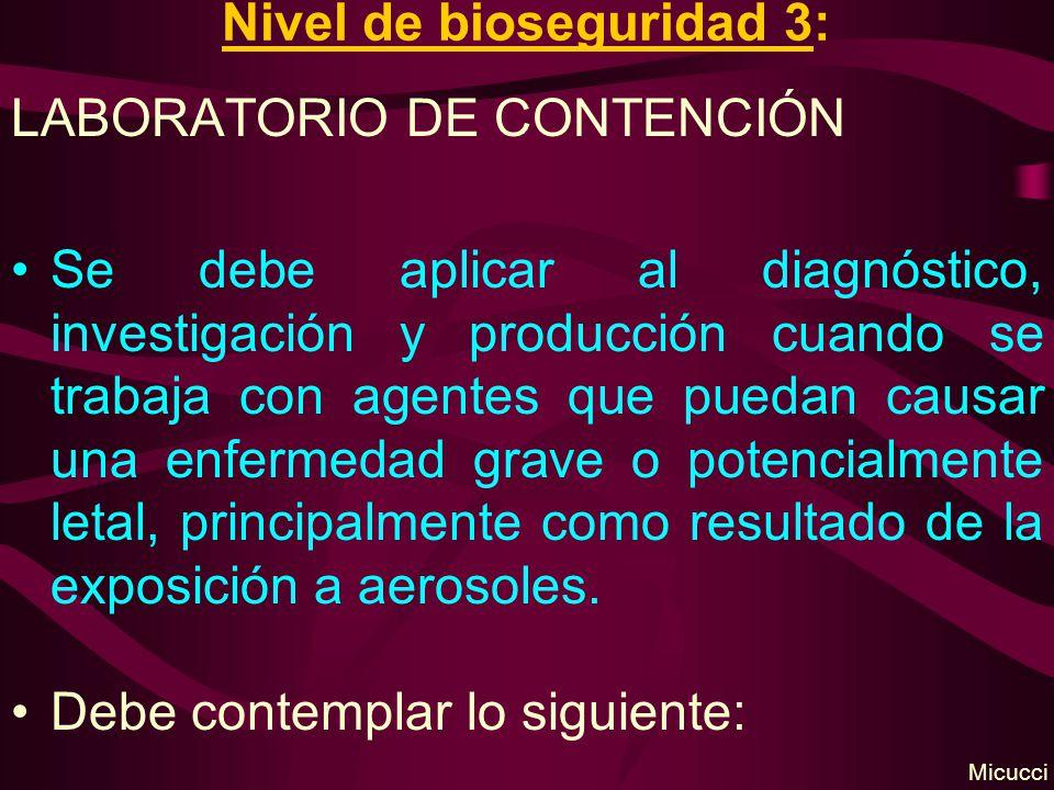 Nivel de bioseguridad 3: LABORATORIO DE CONTENCIÓN Se debe aplicar al diagnóstico, investigación y producción cuando se trabaja con agentes que puedan
