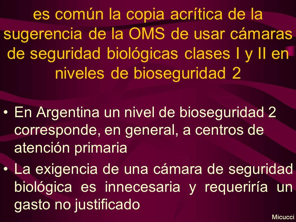 es común la copia acrítica de la sugerencia de la OMS de usar cámaras de seguridad biológicas clases I y II en niveles de bioseguridad 2 En Argentina