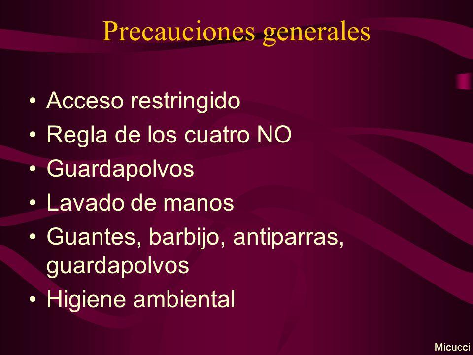 Precauciones generales Acceso restringido Regla de los cuatro NO Guardapolvos Lavado de manos Guantes, barbijo, antiparras, guardapolvos Higiene ambiental Micucci