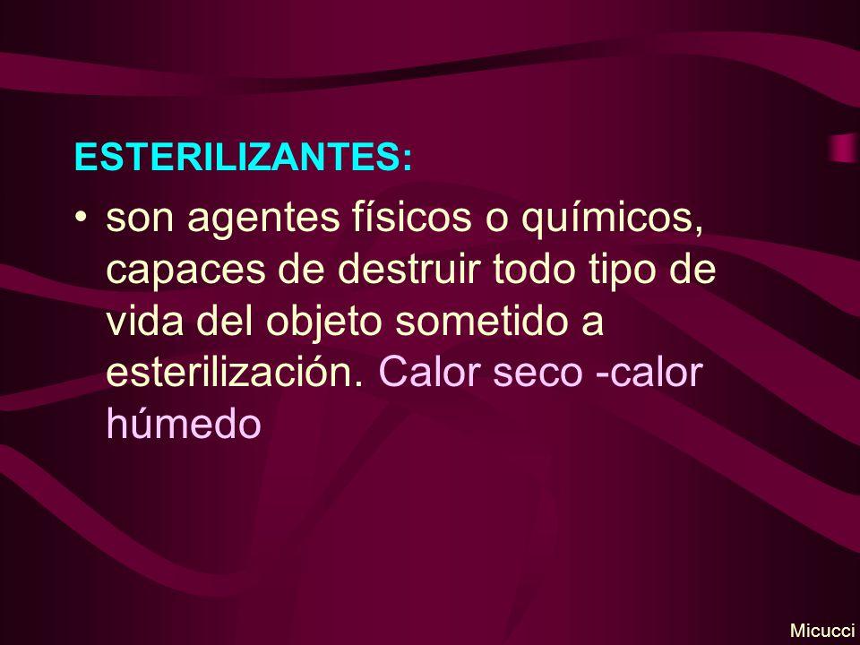 ESTERILIZANTES: son agentes físicos o químicos, capaces de destruir todo tipo de vida del objeto sometido a esterilización.