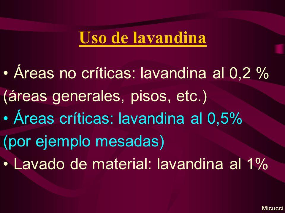 Uso de lavandina Áreas no críticas: lavandina al 0,2 % (áreas generales, pisos, etc.) Áreas críticas: lavandina al 0,5% (por ejemplo mesadas) Lavado d