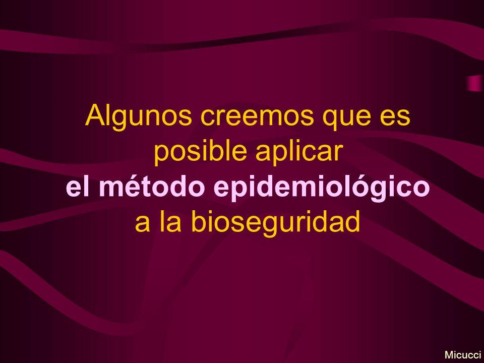 Algunos creemos que es posible aplicar el método epidemiológico a la bioseguridad Micucci