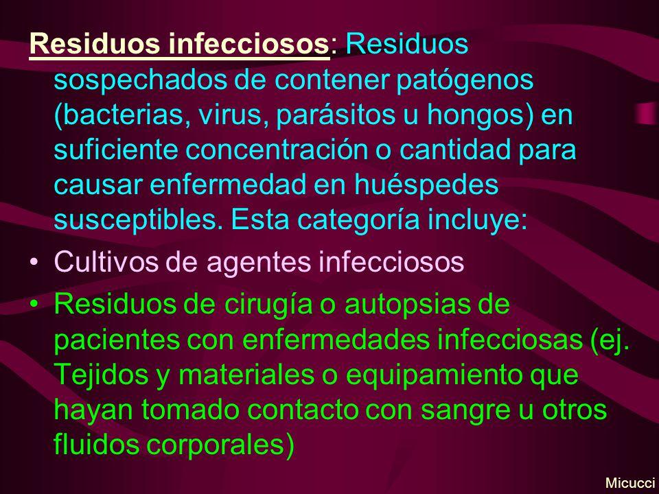 Residuos infecciosos: Residuos sospechados de contener patógenos (bacterias, virus, parásitos u hongos) en suficiente concentración o cantidad para causar enfermedad en huéspedes susceptibles.