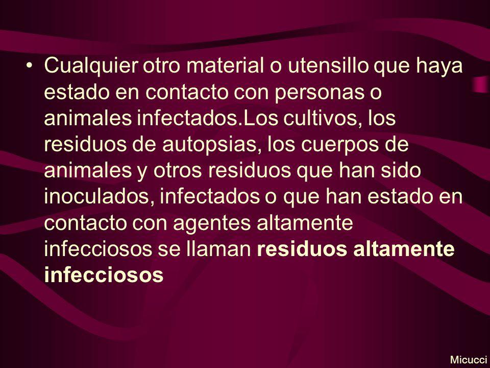 Cualquier otro material o utensillo que haya estado en contacto con personas o animales infectados.Los cultivos, los residuos de autopsias, los cuerpo