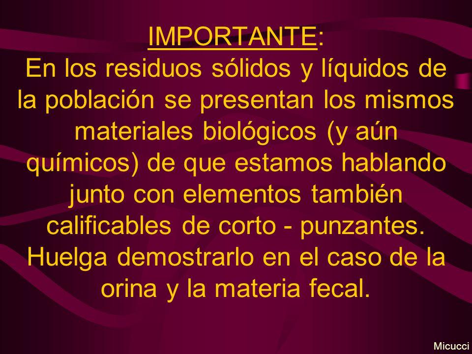 IMPORTANTE: En los residuos sólidos y líquidos de la población se presentan los mismos materiales biológicos (y aún químicos) de que estamos hablando
