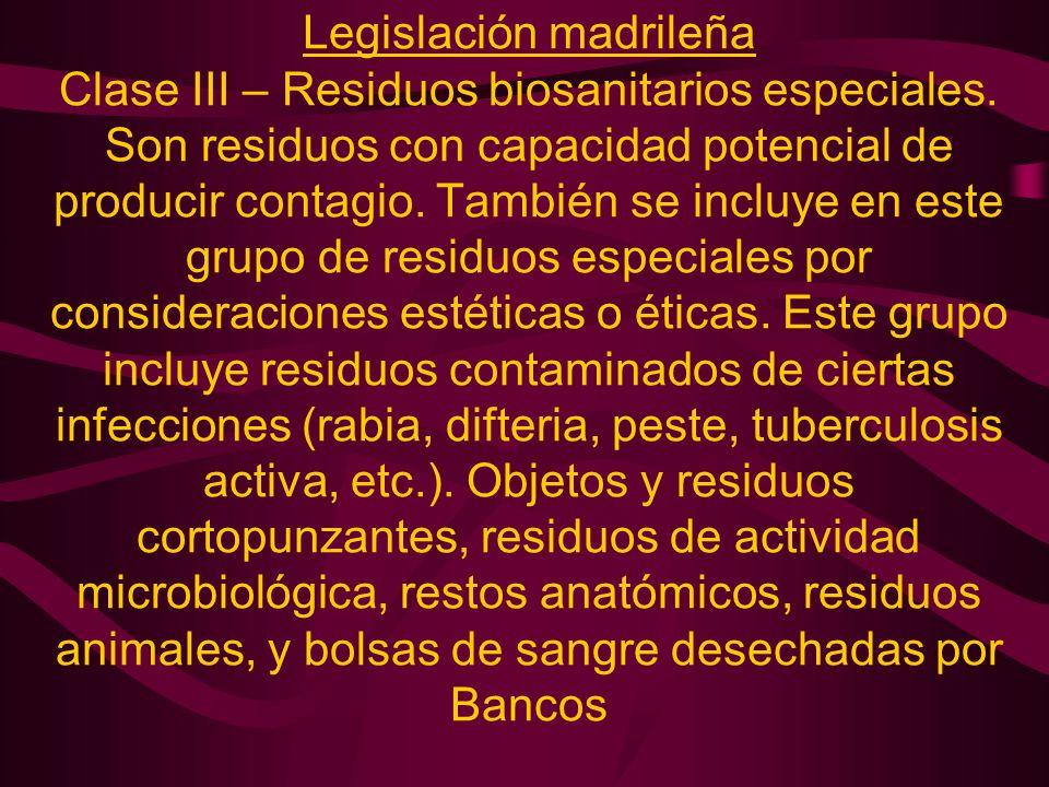 Legislación madrileña Clase III – Residuos biosanitarios especiales. Son residuos con capacidad potencial de producir contagio. También se incluye en