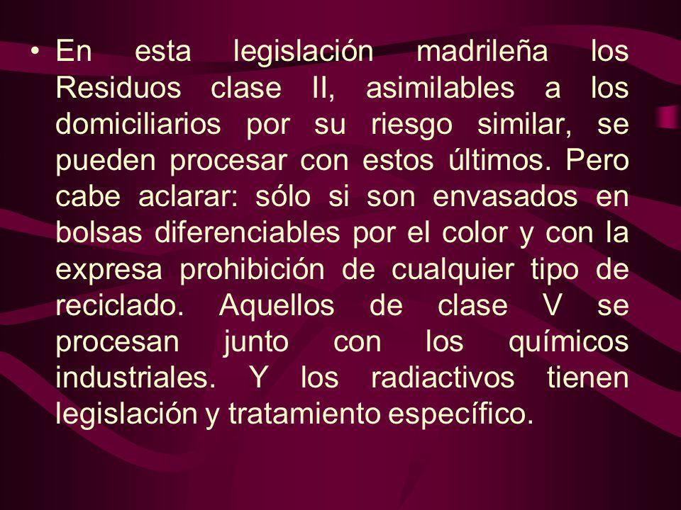 En esta legislación madrileña los Residuos clase II, asimilables a los domiciliarios por su riesgo similar, se pueden procesar con estos últimos. Pero