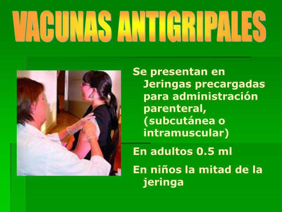 Se presentan en Jeringas precargadas para administración parenteral, (subcutánea o intramuscular) En adultos 0.5 ml En niños la mitad de la jeringa