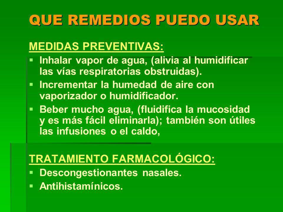 QUE REMEDIOS PUEDO USAR MEDIDAS PREVENTIVAS: Inhalar vapor de agua, (alivia al humidificar las vías respiratorias obstruidas).
