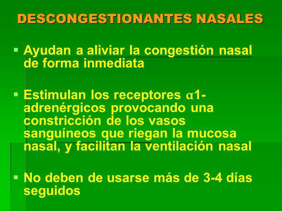 DESCONGESTIONANTES NASALES Ayudan a aliviar la congestión nasal de forma inmediata Estimulan los receptores α 1- adrenérgicos provocando una constricción de los vasos sanguíneos que riegan la mucosa nasal, y facilitan la ventilación nasal No deben de usarse más de 3-4 días seguidos