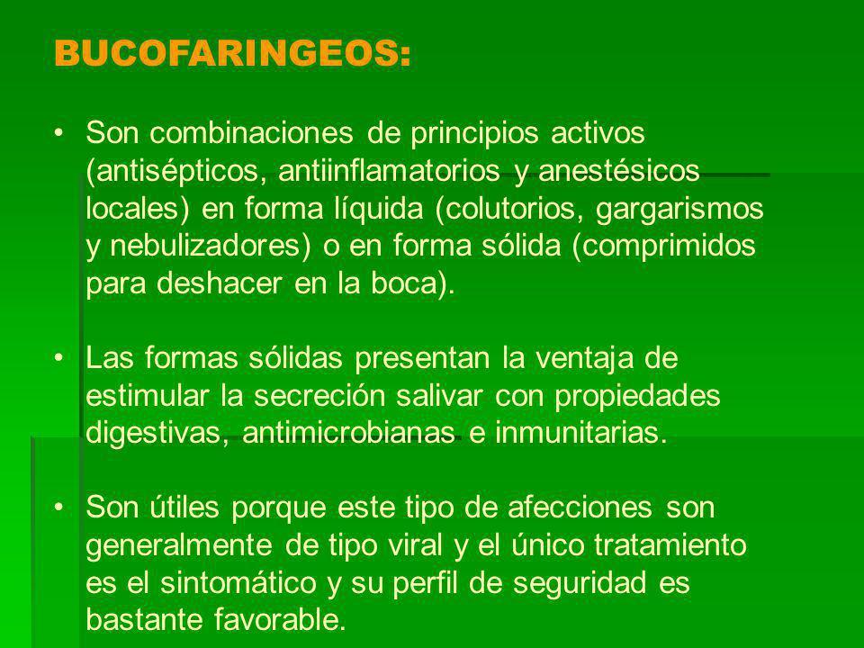 BUCOFARINGEOS: Son combinaciones de principios activos (antisépticos, antiinflamatorios y anestésicos locales) en forma líquida (colutorios, gargarismos y nebulizadores) o en forma sólida (comprimidos para deshacer en la boca).