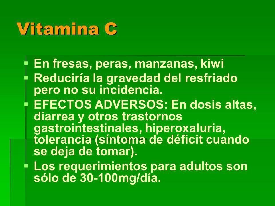 Vitamina C En fresas, peras, manzanas, kiwi Reduciría la gravedad del resfriado pero no su incidencia.