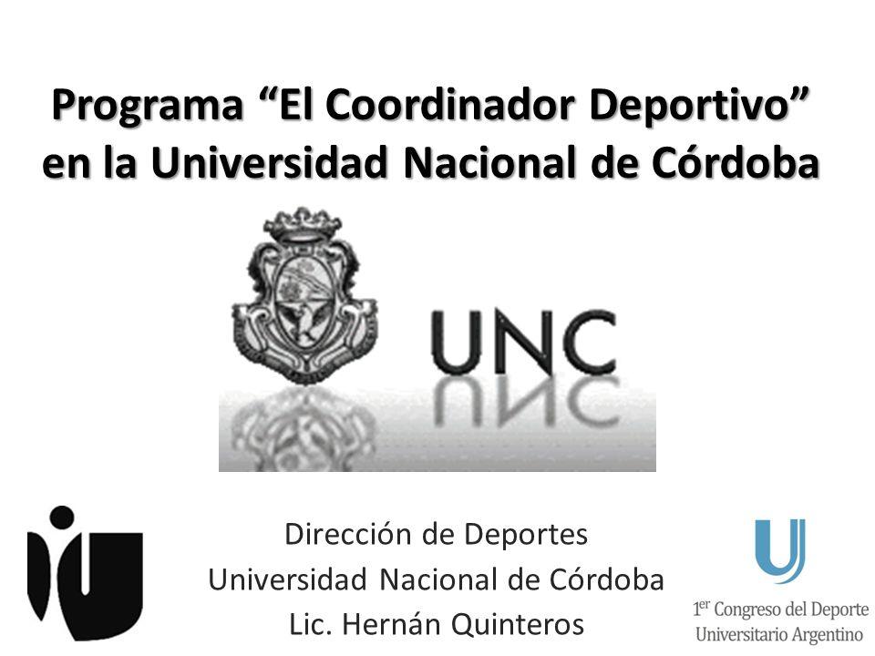 Programa El Coordinador Deportivo en la Universidad Nacional de Córdoba Dirección de Deportes Universidad Nacional de Córdoba Lic. Hernán Quinteros