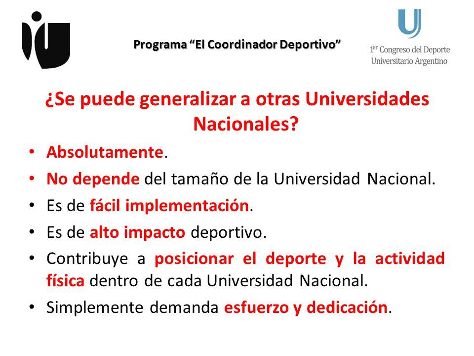 Programa El Coordinador Deportivo ¿Se puede generalizar a otras Universidades Nacionales? Absolutamente. No depende del tamaño de la Universidad Nacio