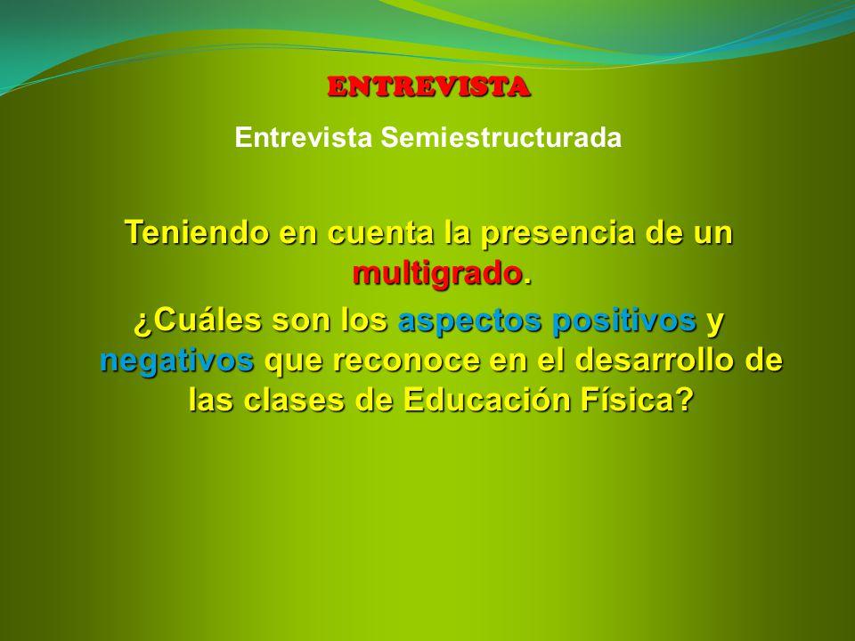 ENTREVISTA Entrevista Semiestructurada Teniendo en cuenta la presencia de un multigrado.