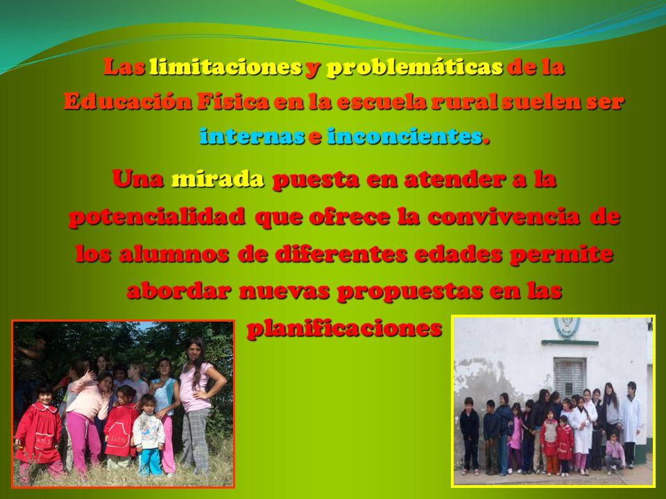Las limitaciones y problemáticas de la Educación Física en la escuela rural suelen ser internas e inconcientes.
