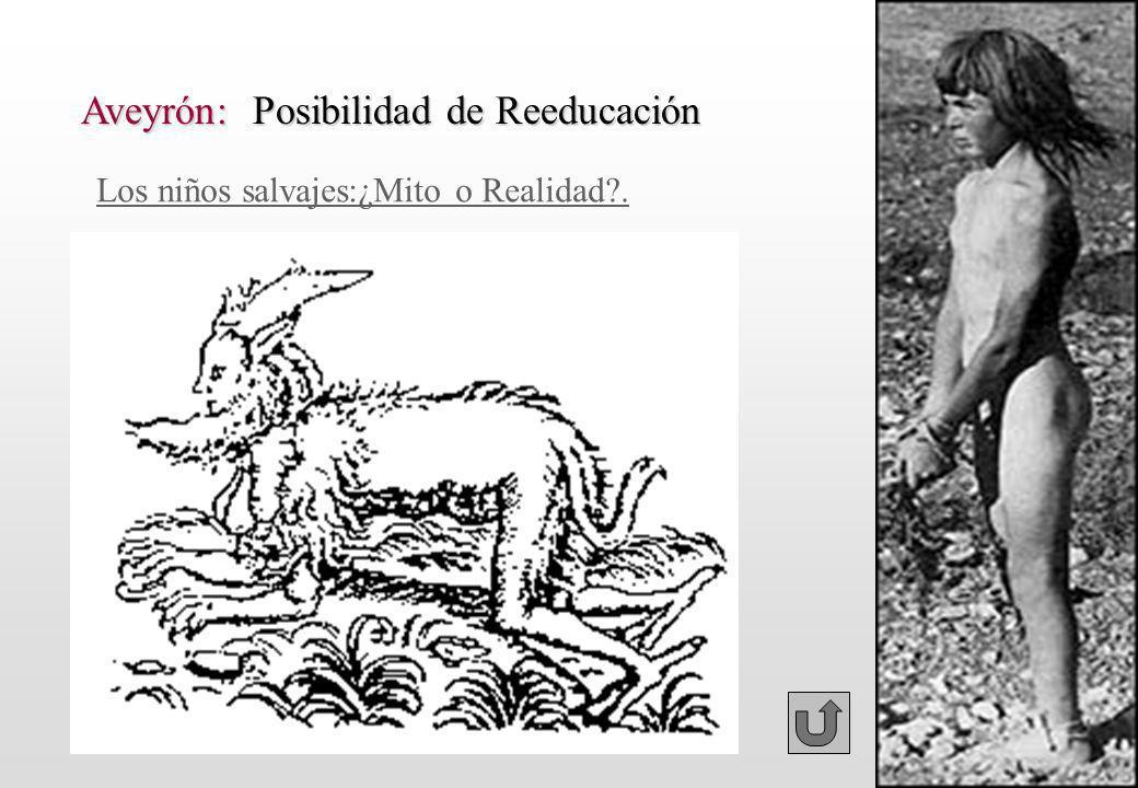 Aveyrón: Posibilidad de Reeducación Los niños salvajes:¿Mito o Realidad?.