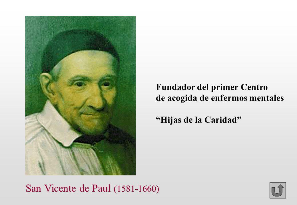 San Vicente de Paul (1581-1660) Fundador del primer Centro de acogida de enfermos mentales Hijas de la Caridad