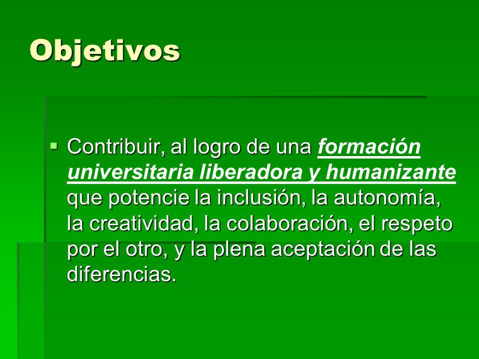 Objetivos Contribuir, al logro de una que potencie la inclusión, la autonomía, la creatividad, la colaboración, el respeto por el otro, y la plena ace