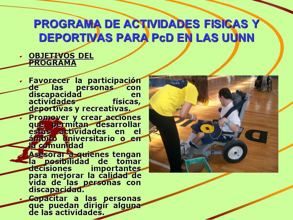 PROGRAMA DE ACTIVIDADES FISICAS Y DEPORTIVAS PARA PcD EN LAS UUNN OBJETIVOS DEL PROGRAMA Favorecer la participación de las personas con discapacidad e