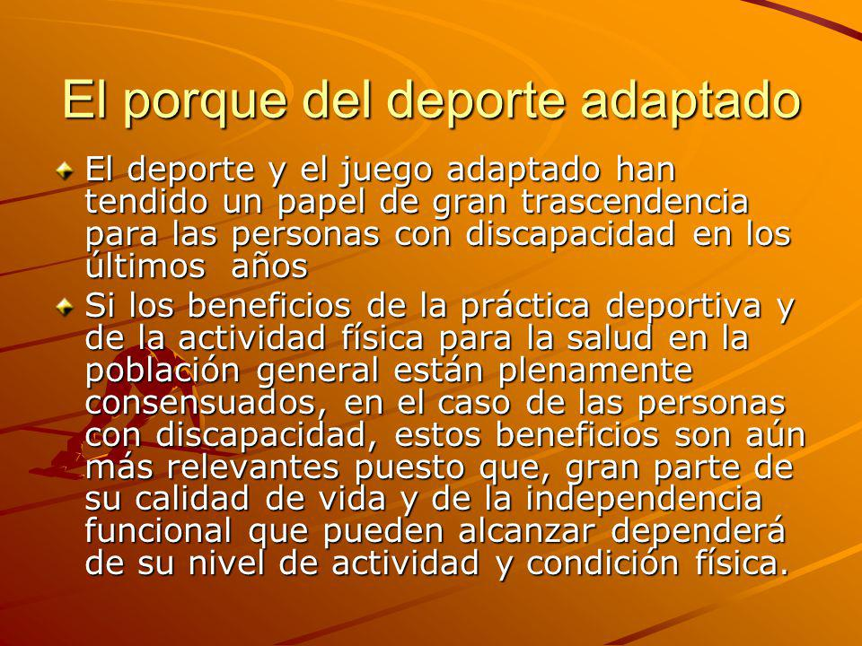 El porque del deporte adaptado El deporte y el juego adaptado han tendido un papel de gran trascendencia para las personas con discapacidad en los últ