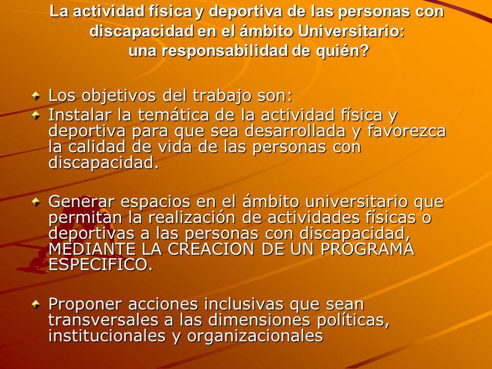 La actividad física y deportiva de las personas con discapacidad en el ámbito Universitario: una responsabilidad de quién? Los objetivos del trabajo s