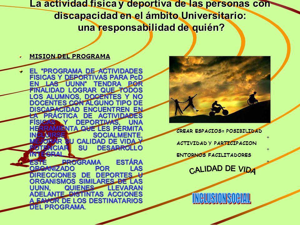 La actividad física y deportiva de las personas con discapacidad en el ámbito Universitario: una responsabilidad de quién? MISION DEL PROGRAMA EL PROG