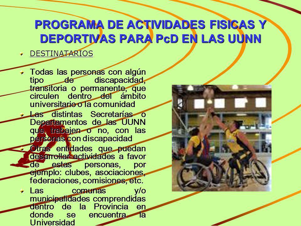 PROGRAMA DE ACTIVIDADES FISICAS Y DEPORTIVAS PARA PcD EN LAS UUNN OBJETIVOS DEL PROGRAMA Favorecer la participación de las personas con discapacidad en actividades físicas, deportivas y recreativas.