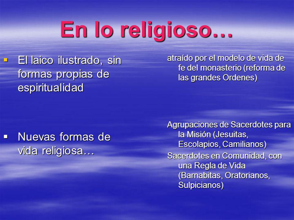 En lo religioso… El laico ilustrado, sin formas propias de espiritualidad El laico ilustrado, sin formas propias de espiritualidad Nuevas formas de vi