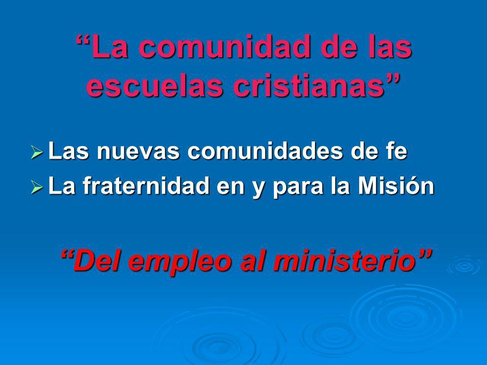La comunidad de las escuelas cristianas Las nuevas comunidades de fe Las nuevas comunidades de fe La fraternidad en y para la Misión La fraternidad en