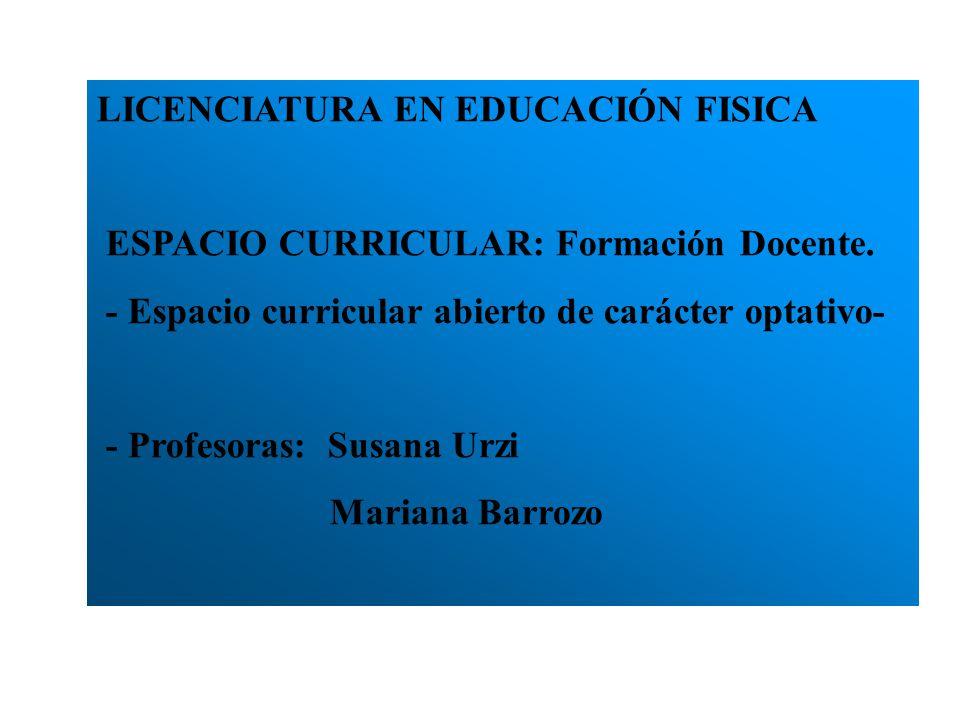 LICENCIATURA EN EDUCACIÓN FISICA ESPACIO CURRICULAR: Formación Docente.
