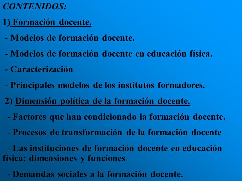 CONTENIDOS: 1) Formación docente. - Modelos de formación docente. - Modelos de formación docente en educación física. - Caracterización - Principales