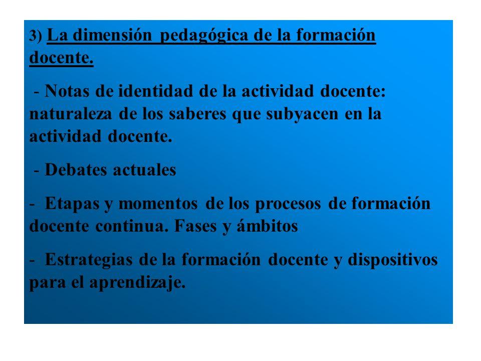 3) La dimensión pedagógica de la formación docente. - Notas de identidad de la actividad docente: naturaleza de los saberes que subyacen en la activid