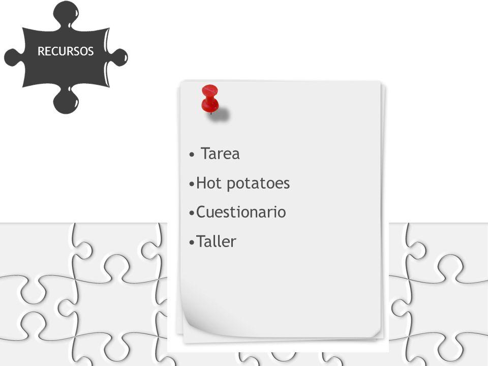 RECURSOS FORMATOS Y SOPORTES Tarea Hot potatoes Cuestionario Taller