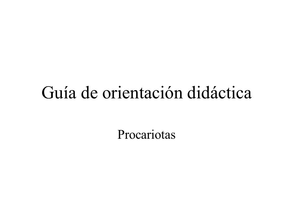 Guía de orientación didáctica Procariotas